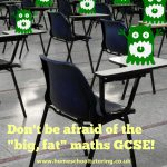 Don't Be Afraid of the Big Fat Maths GCSE!